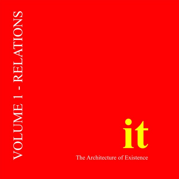 it: The Architecture of Existence Vol 1: Relations (Paperback)